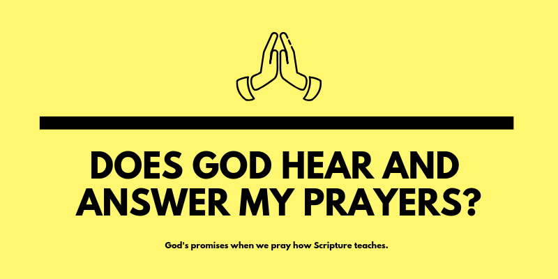 Does God hear and answer my prayers?
