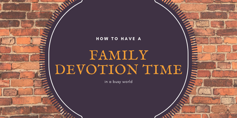 Family Devotion Time in a BUSY World